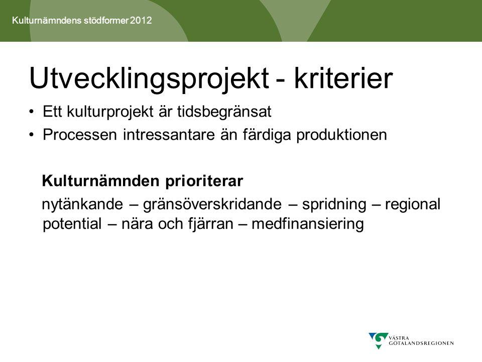 Kulturnämndens stödformer 2012 Utvecklingsprojekt - kriterier Ett kulturprojekt är tidsbegränsat Processen intressantare än färdiga produktionen Kulturnämnden prioriterar nytänkande – gränsöverskridande – spridning – regional potential – nära och fjärran – medfinansiering