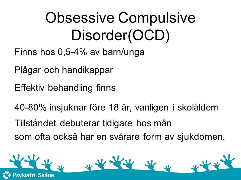 Obsessive Compulsive Disorder(OCD) Finns hos 0,5-4% av barn/unga Plågar och handikappar Effektiv behandling finns 40-80% insjuknar före 18 år, vanligen i skolåldern Tillståndet debuterar tidigare hos män som ofta också har en svårare form av sjukdomen.