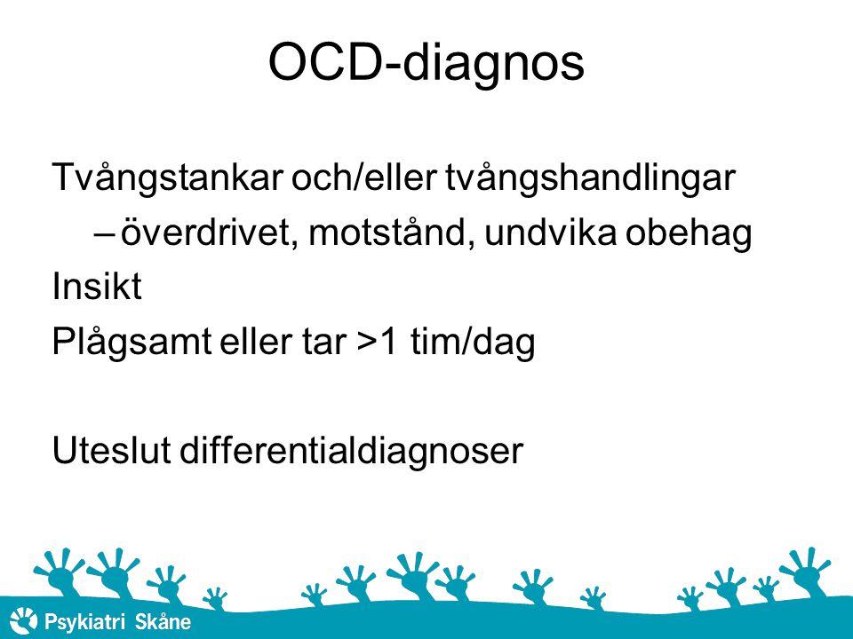 OCD-diagnos Tvångstankar och/eller tvångshandlingar –överdrivet, motstånd, undvika obehag Insikt Plågsamt eller tar >1 tim/dag Uteslut differentialdiagnoser