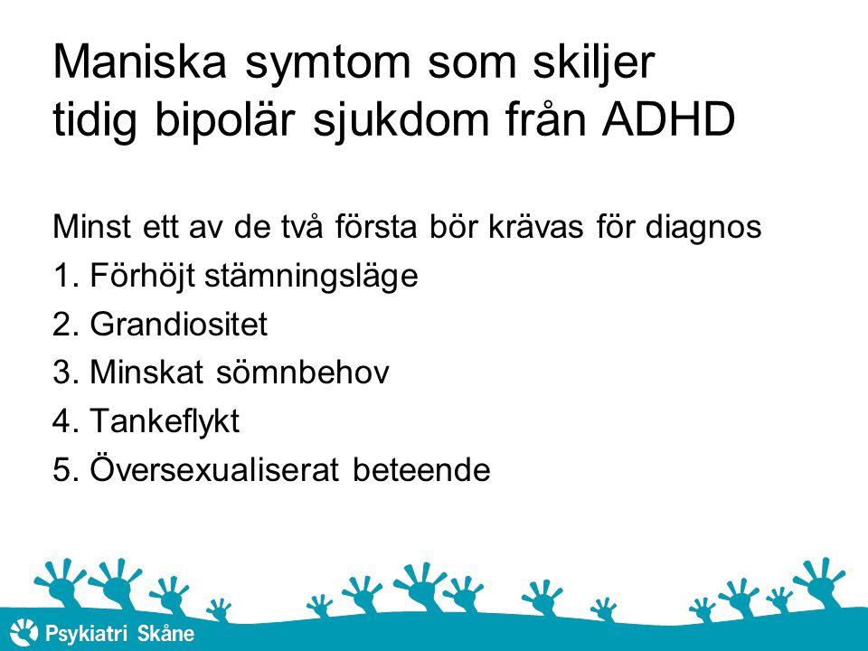 Maniska symtom som skiljer tidig bipolär sjukdom från ADHD Minst ett av de två första bör krävas för diagnos 1.