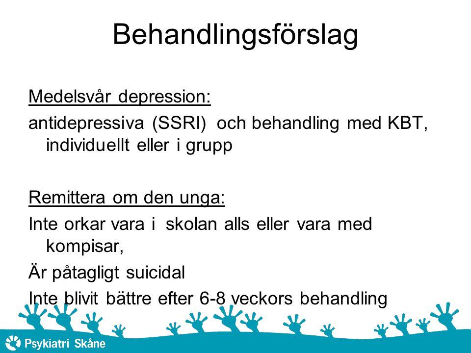 Behandlingsförslag Medelsvår depression: antidepressiva (SSRI) och behandling med KBT, individuellt eller i grupp Remittera om den unga: Inte orkar vara i skolan alls eller vara med kompisar, Är påtagligt suicidal Inte blivit bättre efter 6-8 veckors behandling