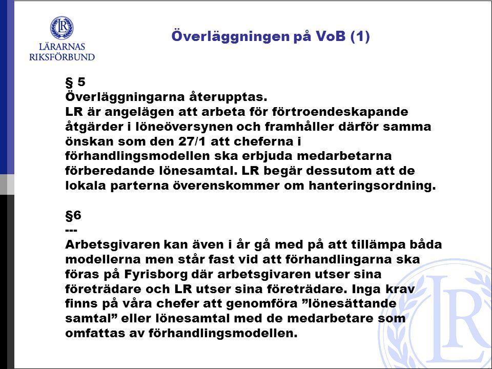 Överläggningen på VoB (1) § 5 Överläggningarna återupptas.