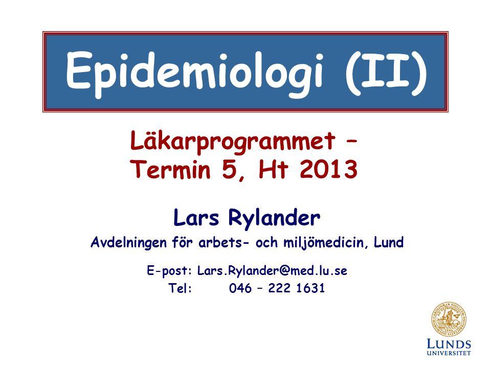 Läkarprogrammet – Termin 5, Ht 2013 Lars Rylander Avdelningen för arbets- och miljömedicin, Lund E-post: Lars.Rylander@med.lu.se Tel: 046 – 222 1631 Epidemiologi (II)