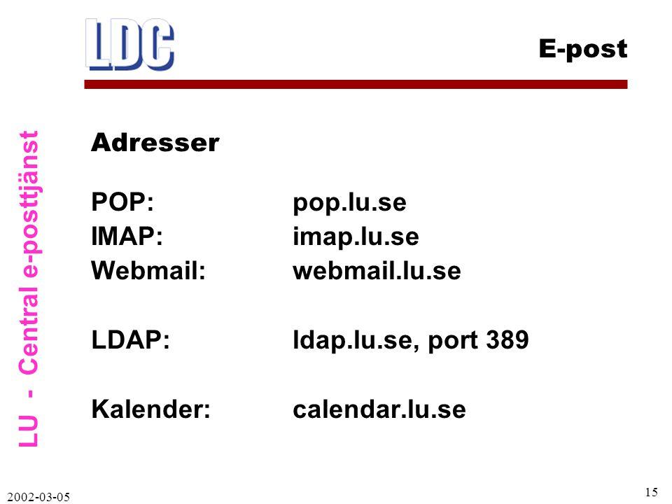 LU - Central e-posttjänst E-post 2002-03-05 15 POP:pop.lu.se IMAP:imap.lu.se Webmail:webmail.lu.se LDAP:ldap.lu.se, port 389 Kalender:calendar.lu.se Adresser