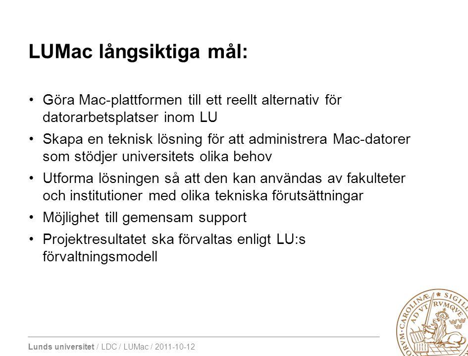 Lunds universitet / LDC / LUMac / 2011-10-12 LUMac långsiktiga mål: Göra Mac-plattformen till ett reellt alternativ för datorarbetsplatser inom LU Skapa en teknisk lösning för att administrera Mac-datorer som stödjer universitets olika behov Utforma lösningen så att den kan användas av fakulteter och institutioner med olika tekniska förutsättningar Möjlighet till gemensam support Projektresultatet ska förvaltas enligt LU:s förvaltningsmodell