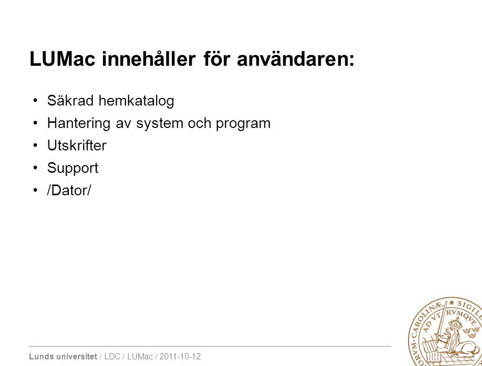 Lunds universitet / LDC / LUMac / 2011-10-12 LUMac innehåller för användaren: Säkrad hemkatalog Hantering av system och program Utskrifter Support /Dator/