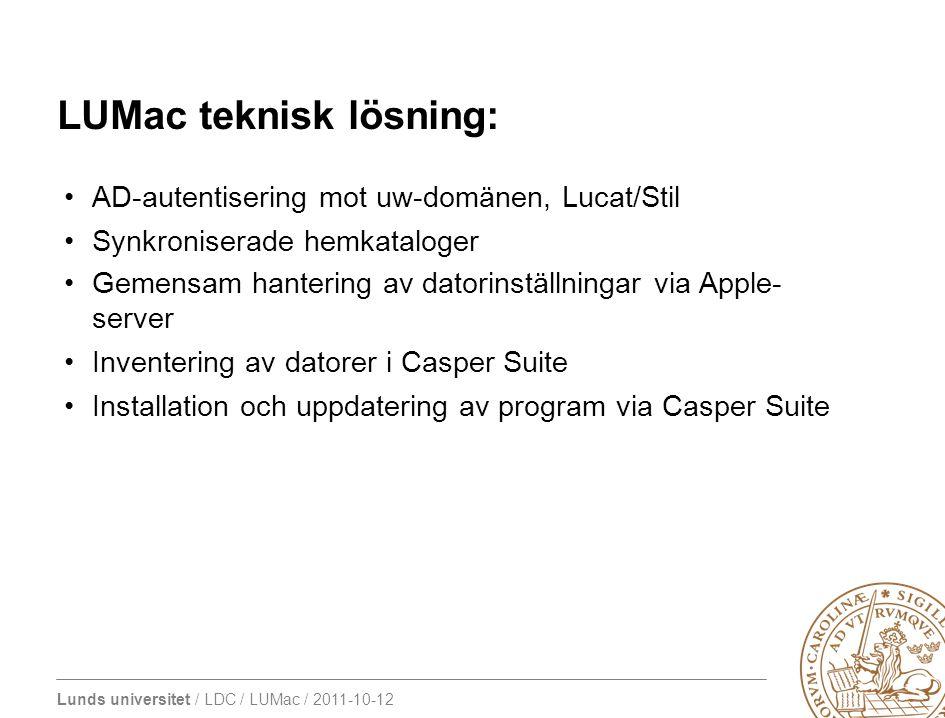 Lunds universitet / LDC / LUMac / 2011-10-12 LUMac teknisk lösning: AD-autentisering mot uw-domänen, Lucat/Stil Synkroniserade hemkataloger Gemensam hantering av datorinställningar via Apple- server Inventering av datorer i Casper Suite Installation och uppdatering av program via Casper Suite