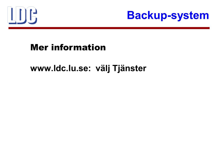 Backup-system www.ldc.lu.se: välj Tjänster Mer information