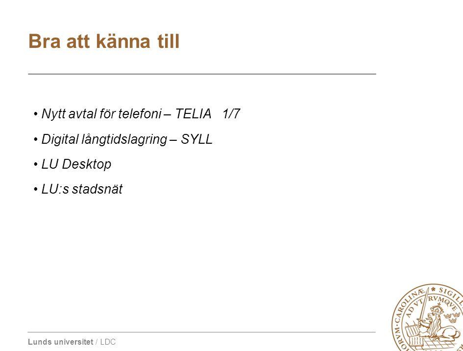 Lunds universitet / LDC Nytt avtal för telefoni – TELIA 1/7 Digital långtidslagring – SYLL LU Desktop LU:s stadsnät Bra att känna till