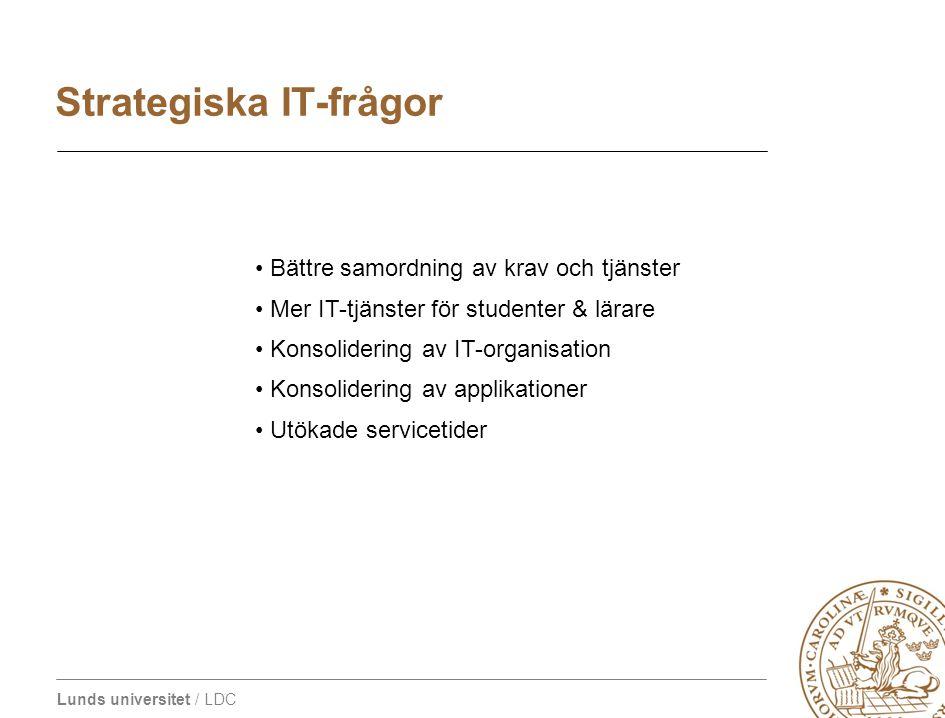 Lunds universitet / LDC Bättre samordning av krav och tjänster Mer IT-tjänster för studenter & lärare Konsolidering av IT-organisation Konsolidering a