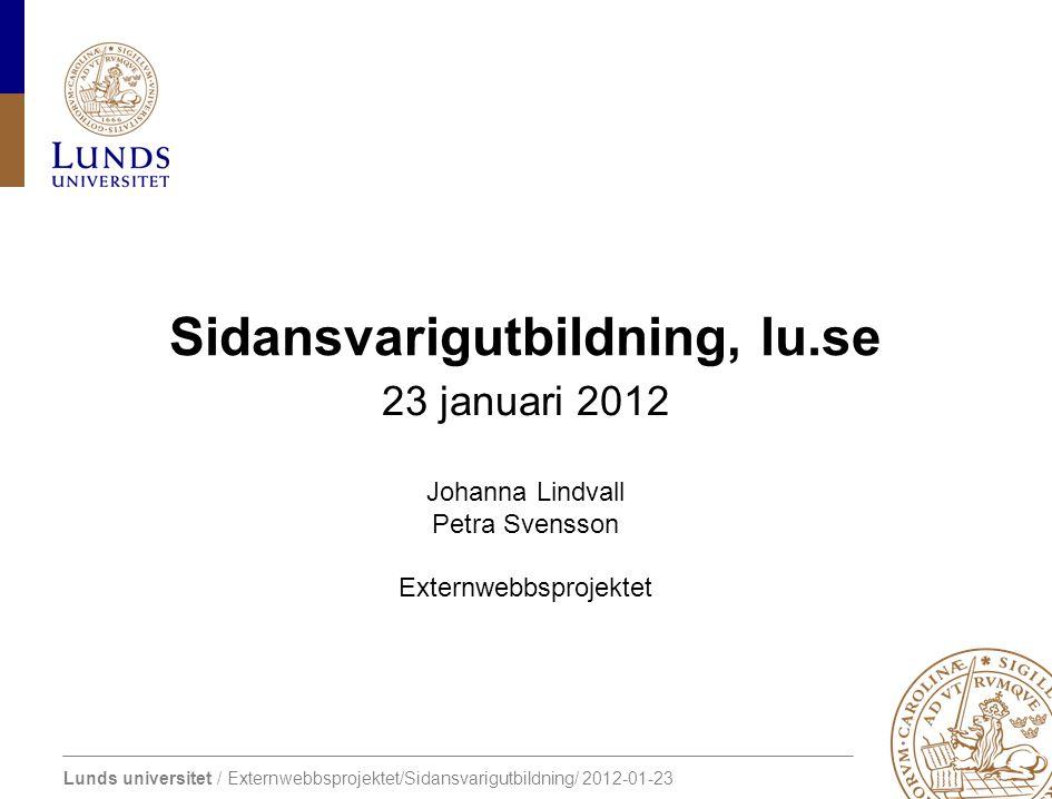 Lunds universitet / Externwebbsprojektet/Sidansvarigutbildning/ 2012-01-23 Sidansvarigutbildning, lu.se 23 januari 2012 Johanna Lindvall Petra Svensso