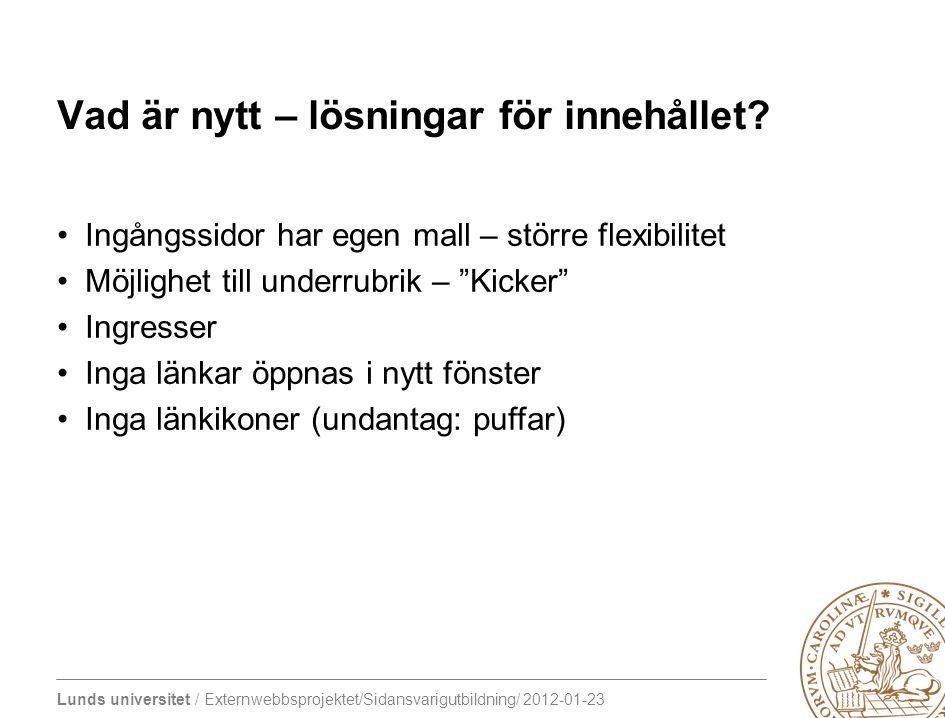 Lunds universitet / Externwebbsprojektet/Sidansvarigutbildning/ 2012-01-23 Vad är nytt – lösningar för innehållet? Ingångssidor har egen mall – större