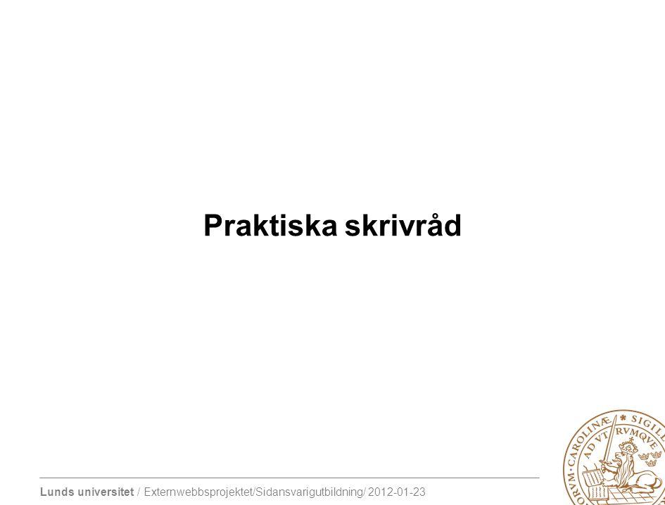 Lunds universitet / Externwebbsprojektet/Sidansvarigutbildning/ 2012-01-23 Praktiska skrivråd