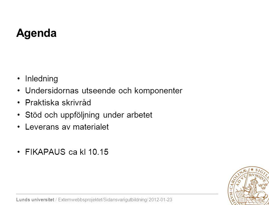 Lunds universitet / Externwebbsprojektet/Sidansvarigutbildning/ 2012-01-23 Agenda Inledning Undersidornas utseende och komponenter Praktiska skrivråd