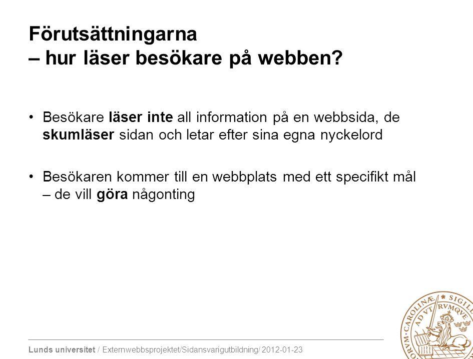 Lunds universitet / Externwebbsprojektet/Sidansvarigutbildning/ 2012-01-23 Förutsättningarna – hur läser besökare på webben? Besökare läser inte all i