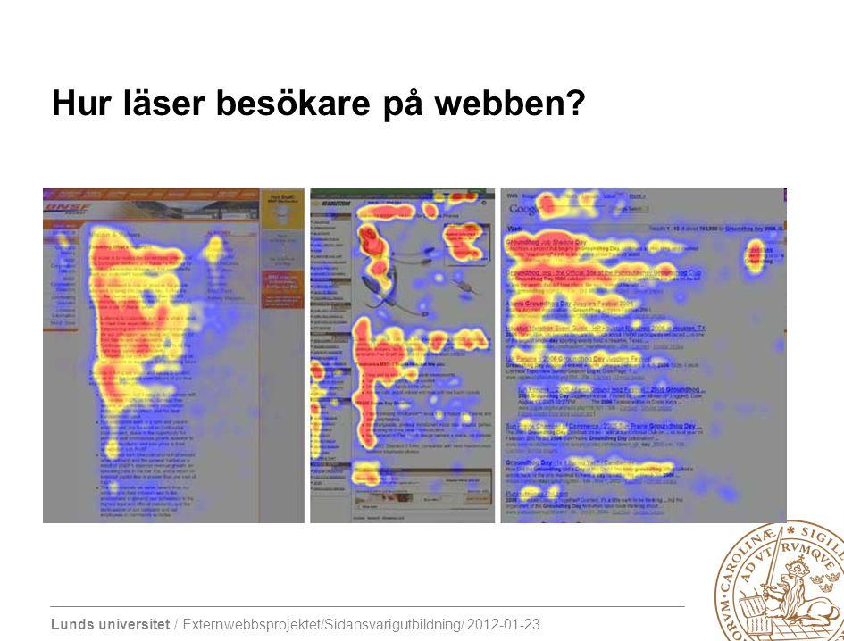 Lunds universitet / Externwebbsprojektet/Sidansvarigutbildning/ 2012-01-23 Hur läser besökare på webben?