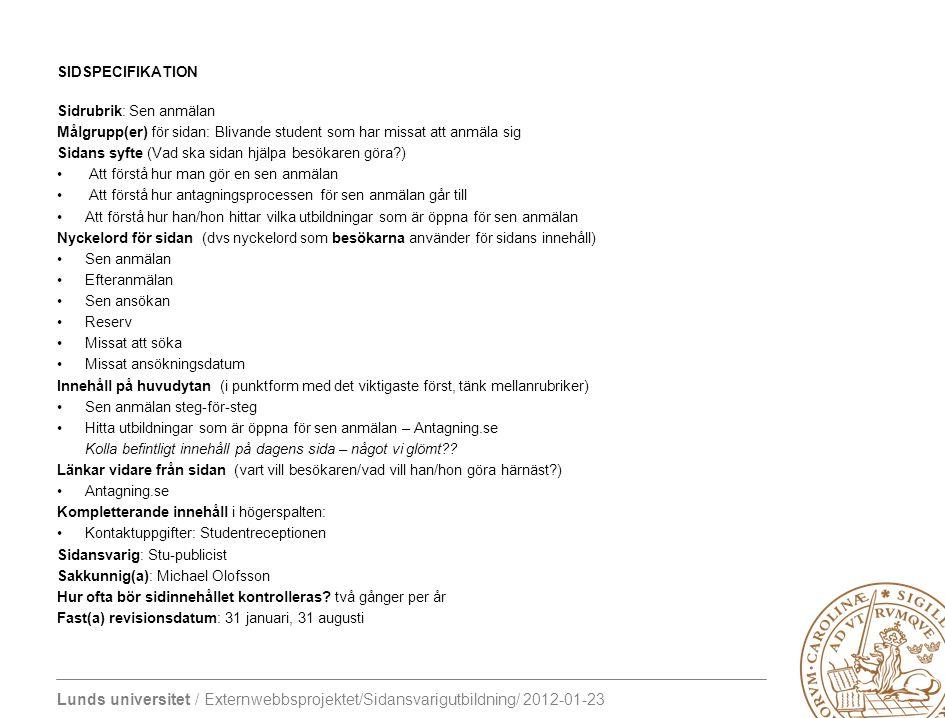 Lunds universitet / Externwebbsprojektet/Sidansvarigutbildning/ 2012-01-23 SIDSPECIFIKATION Sidrubrik: Sen anmälan Målgrupp(er) för sidan: Blivande st
