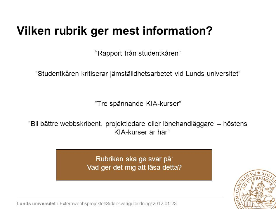 Lunds universitet / Externwebbsprojektet/Sidansvarigutbildning/ 2012-01-23 Vilken rubrik ger mest information? Rubriken ska ge svar på: Vad ger det mi