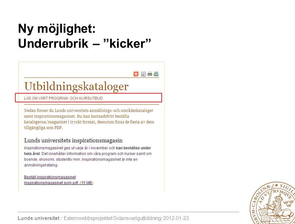 """Lunds universitet / Externwebbsprojektet/Sidansvarigutbildning/ 2012-01-23 Ny möjlighet: Underrubrik – """"kicker"""""""