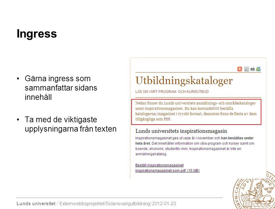 Lunds universitet / Externwebbsprojektet/Sidansvarigutbildning/ 2012-01-23 Ingress Gärna ingress som sammanfattar sidans innehåll Ta med de viktigaste