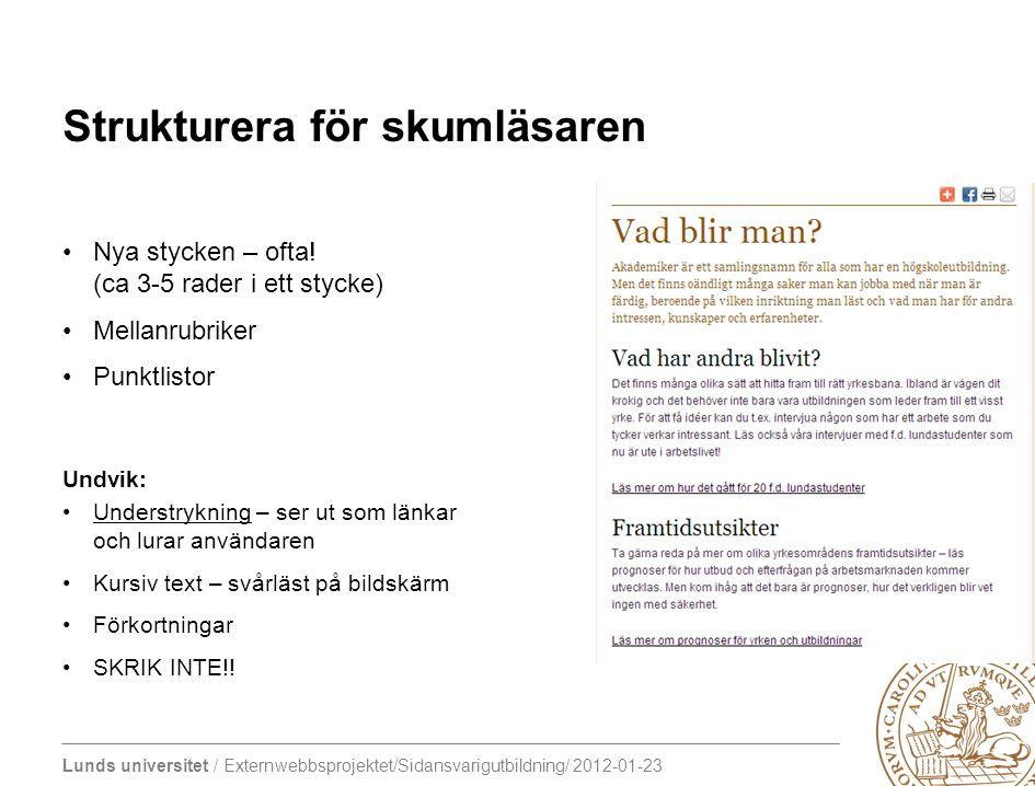 Lunds universitet / Externwebbsprojektet/Sidansvarigutbildning/ 2012-01-23 Strukturera för skumläsaren Nya stycken – ofta! (ca 3-5 rader i ett stycke)
