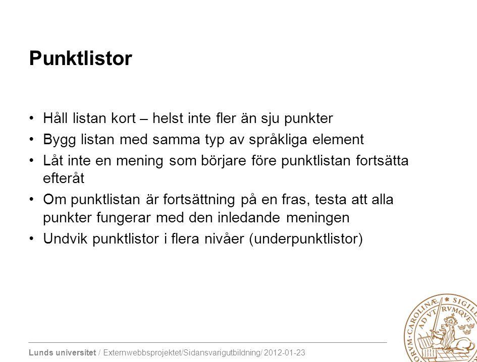 Lunds universitet / Externwebbsprojektet/Sidansvarigutbildning/ 2012-01-23 Punktlistor Håll listan kort – helst inte fler än sju punkter Bygg listan m