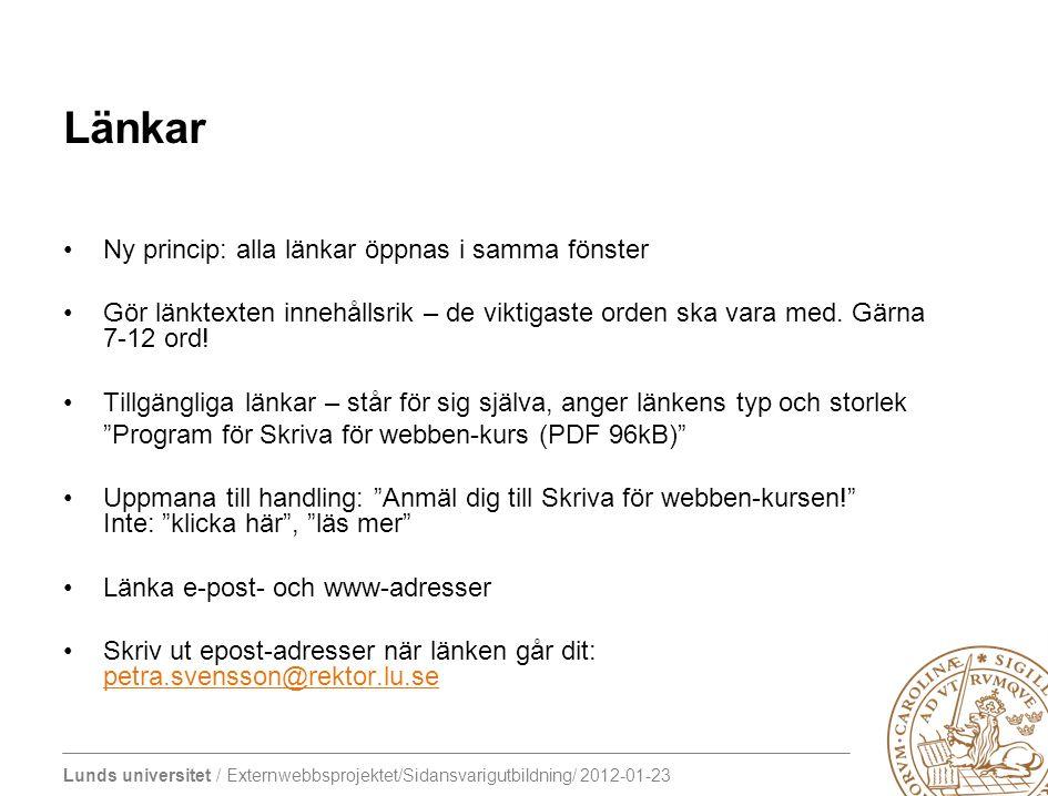 Lunds universitet / Externwebbsprojektet/Sidansvarigutbildning/ 2012-01-23 Länkar Ny princip: alla länkar öppnas i samma fönster Gör länktexten innehå