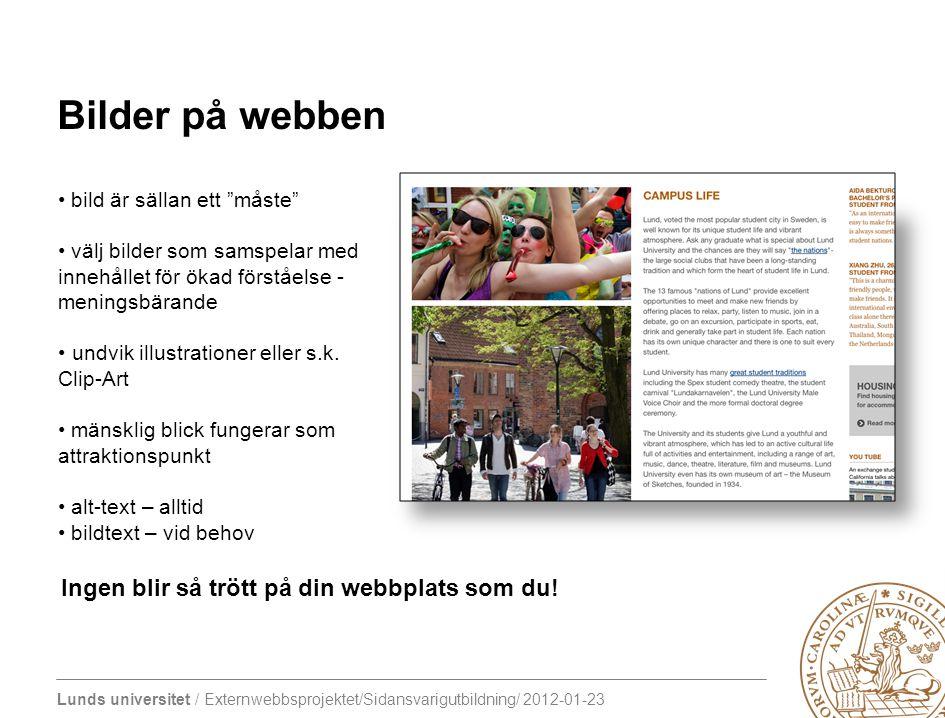 """Lunds universitet / Externwebbsprojektet/Sidansvarigutbildning/ 2012-01-23 Bilder på webben bild är sällan ett """"måste"""" välj bilder som samspelar med i"""