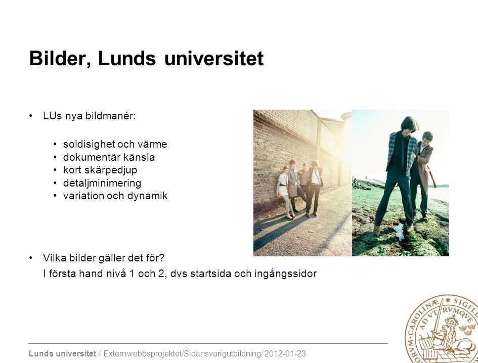 Lunds universitet / Externwebbsprojektet/Sidansvarigutbildning/ 2012-01-23 Bilder, Lunds universitet LUs nya bildmanér: soldisighet och värme dokument