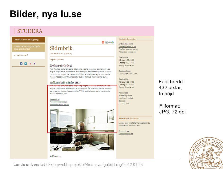 Lunds universitet / Externwebbsprojektet/Sidansvarigutbildning/ 2012-01-23 Fast bredd: 432 pixlar, fri höjd Filformat: JPG, 72 dpi Bilder, nya lu.se