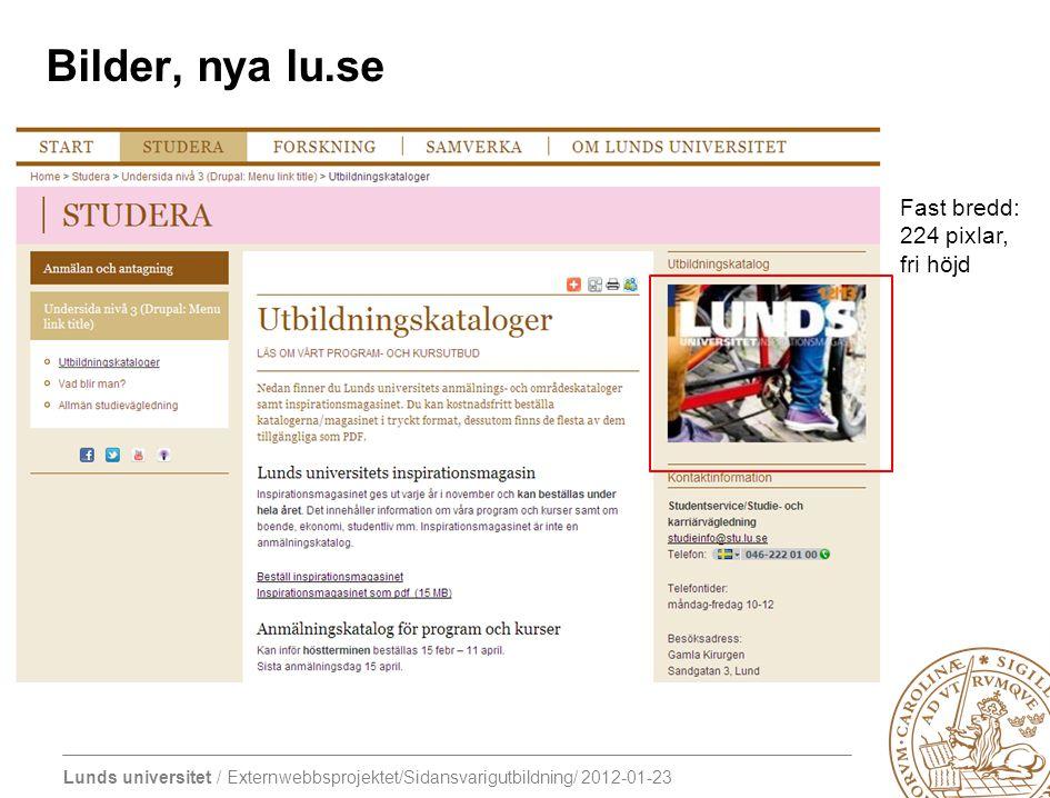 Lunds universitet / Externwebbsprojektet/Sidansvarigutbildning/ 2012-01-23 Fast bredd: 224 pixlar, fri höjd Bilder, nya lu.se