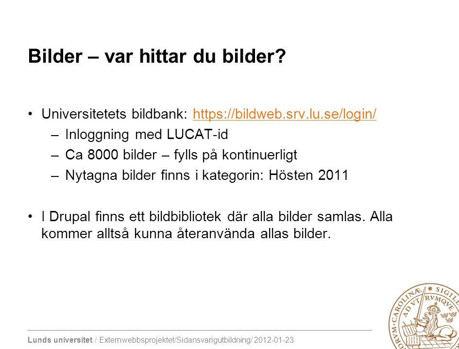 Lunds universitet / Externwebbsprojektet/Sidansvarigutbildning/ 2012-01-23 Bilder – var hittar du bilder? Universitetets bildbank: https://bildweb.srv