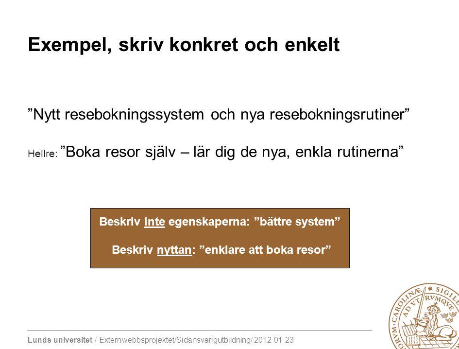 """Lunds universitet / Externwebbsprojektet/Sidansvarigutbildning/ 2012-01-23 Exempel, skriv konkret och enkelt """"Nytt resebokningssystem och nya resebokn"""