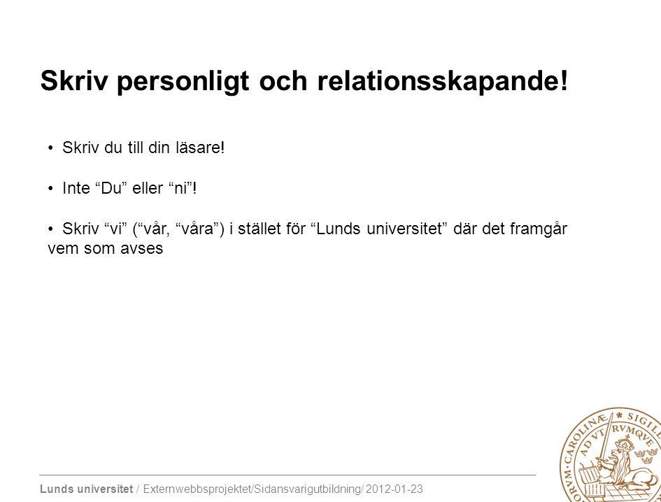 """Lunds universitet / Externwebbsprojektet/Sidansvarigutbildning/ 2012-01-23 Skriv personligt och relationsskapande! Skriv du till din läsare! Inte """"Du"""""""