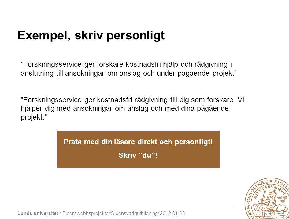Lunds universitet / Externwebbsprojektet/Sidansvarigutbildning/ 2012-01-23 Exempel, skriv personligt Prata med din läsare direkt och personligt! Skriv