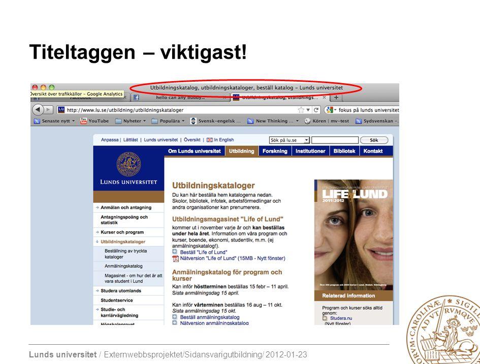 Lunds universitet / Externwebbsprojektet/Sidansvarigutbildning/ 2012-01-23 Titeltaggen – viktigast!