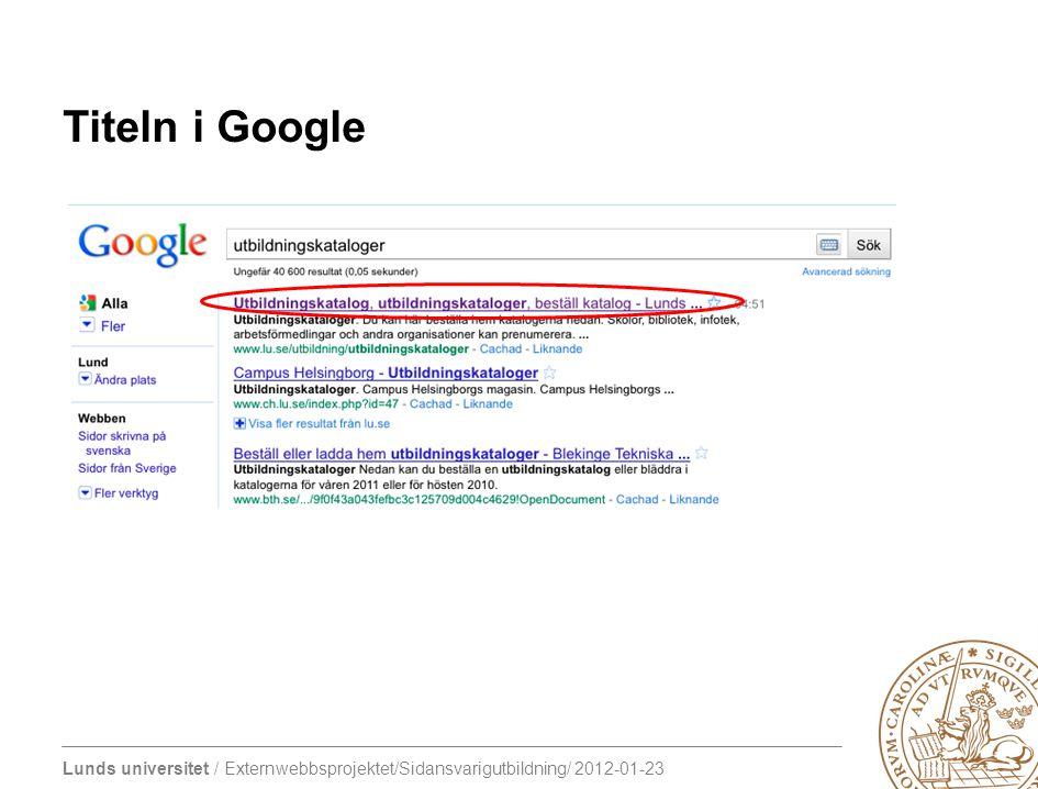 Lunds universitet / Externwebbsprojektet/Sidansvarigutbildning/ 2012-01-23 Titeln i Google