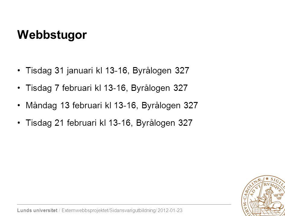 Lunds universitet / Externwebbsprojektet/Sidansvarigutbildning/ 2012-01-23 Webbstugor Tisdag 31 januari kl 13-16, Byrålogen 327 Tisdag 7 februari kl 1