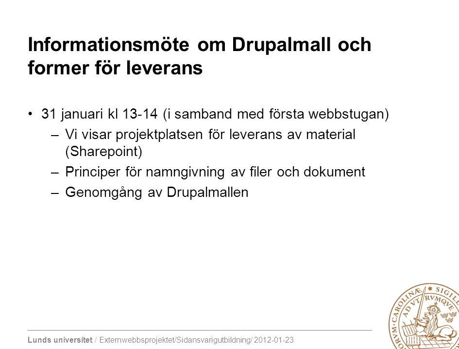 Lunds universitet / Externwebbsprojektet/Sidansvarigutbildning/ 2012-01-23 Informationsmöte om Drupalmall och former för leverans 31 januari kl 13-14