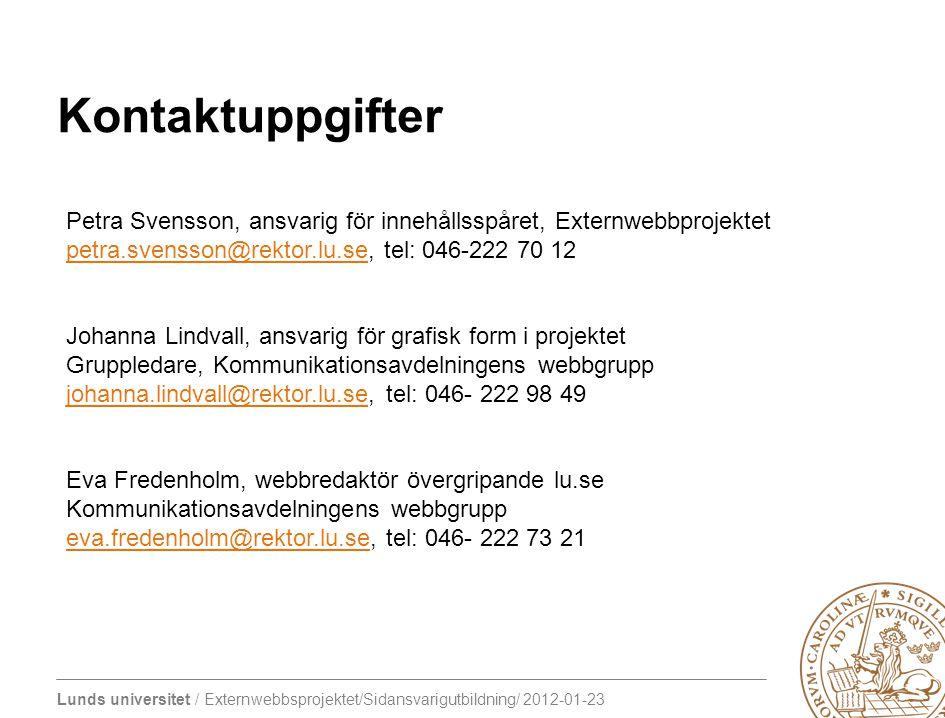 Lunds universitet / Externwebbsprojektet/Sidansvarigutbildning/ 2012-01-23 Kontaktuppgifter Petra Svensson, ansvarig för innehållsspåret, Externwebbpr