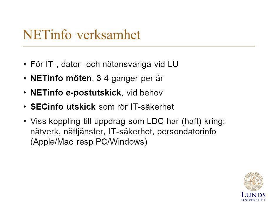 NETinfo verksamhet För IT-, dator- och nätansvariga vid LU NETinfo möten, 3-4 gånger per år NETinfo e-postutskick, vid behov SECinfo utskick som rör I