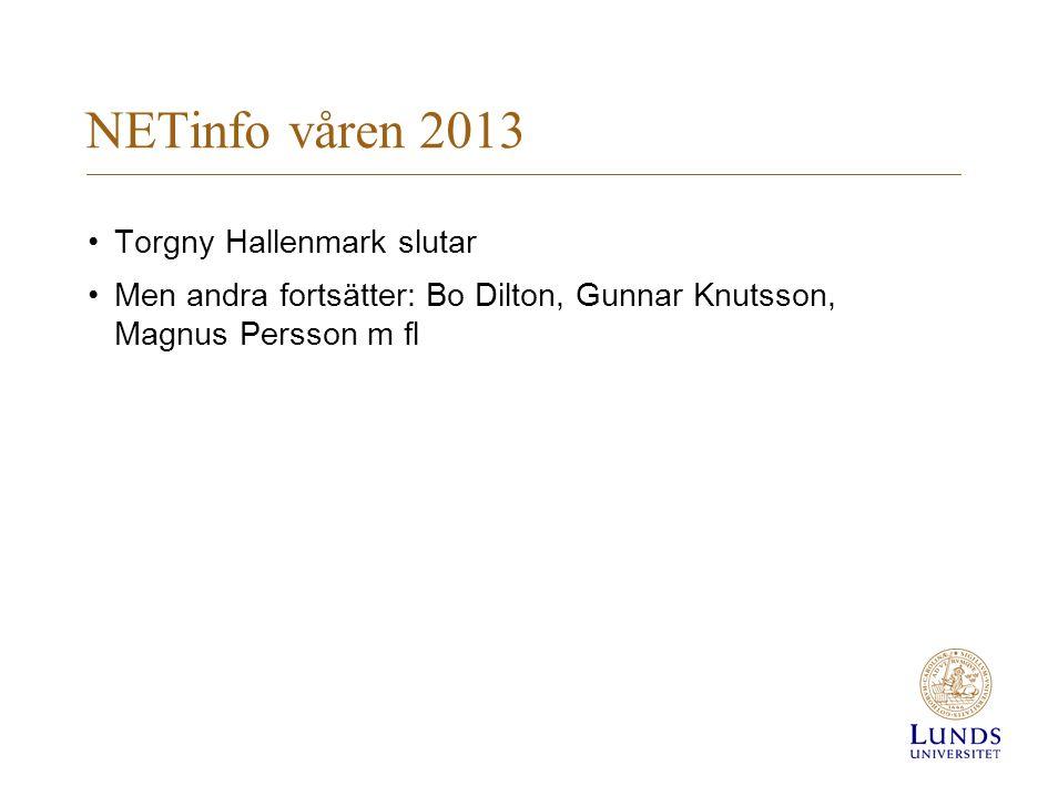 NETinfo våren 2013 Torgny Hallenmark slutar Men andra fortsätter: Bo Dilton, Gunnar Knutsson, Magnus Persson m fl