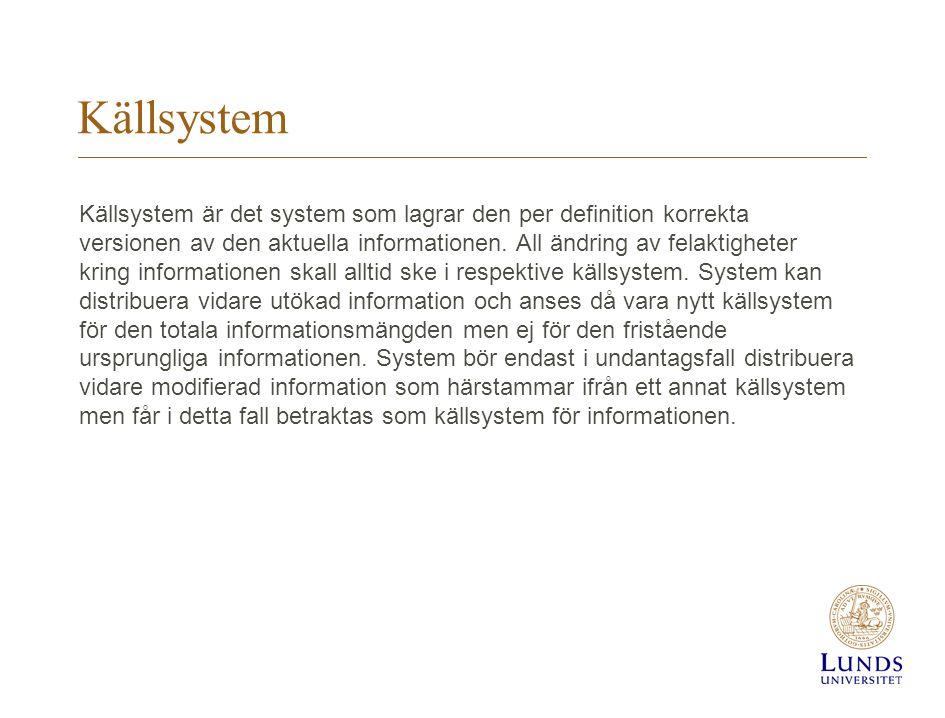 Källsystem Källsystem är det system som lagrar den per definition korrekta versionen av den aktuella informationen. All ändring av felaktigheter kring