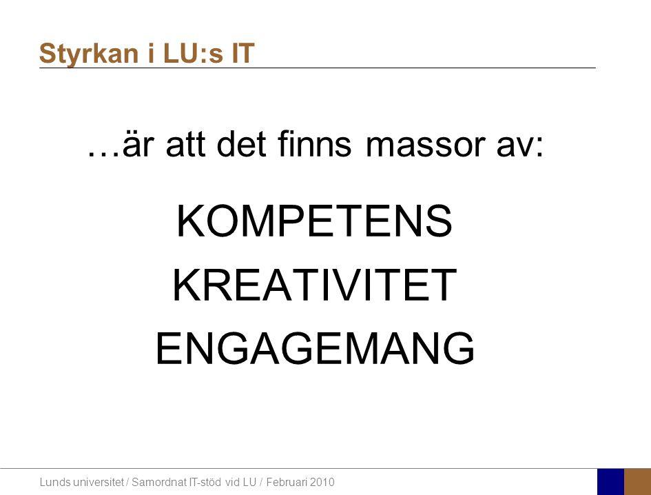 Lunds universitet / Samordnat IT-stöd vid LU / Februari 2010 …är att det finns massor av: KOMPETENS KREATIVITET ENGAGEMANG Styrkan i LU:s IT