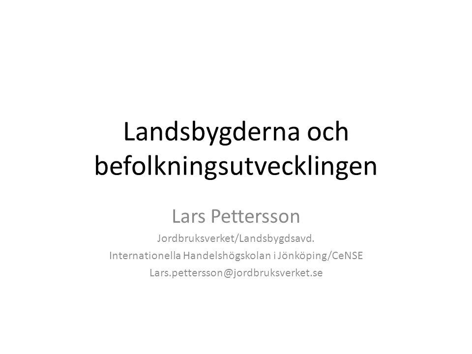 Landsbygderna och befolkningsutvecklingen Lars Pettersson Jordbruksverket/Landsbygdsavd. Internationella Handelshögskolan i Jönköping/CeNSE Lars.pette