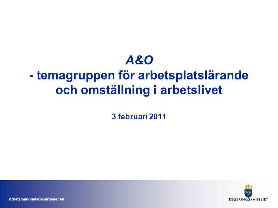 Arbetsmarknadsdepartementet A&O - temagruppen för arbetsplatslärande och omställning i arbetslivet 3 februari 2011
