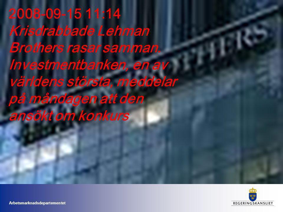 Arbetsmarknadsdepartementet 2008-09-15 11:14 Krisdrabbade Lehman Brothers rasar samman.