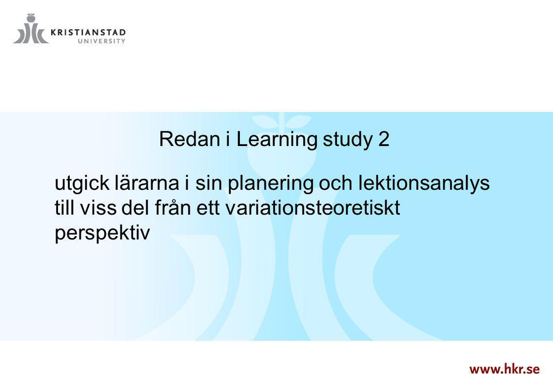 Redan i Learning study 2 utgick lärarna i sin planering och lektionsanalys till viss del från ett variationsteoretiskt perspektiv