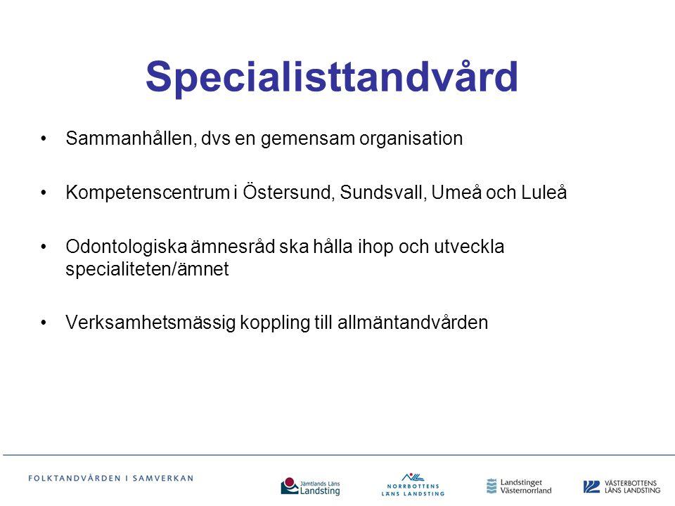 Specialisttandvård Sammanhållen, dvs en gemensam organisation Kompetenscentrum i Östersund, Sundsvall, Umeå och Luleå Odontologiska ämnesråd ska hålla