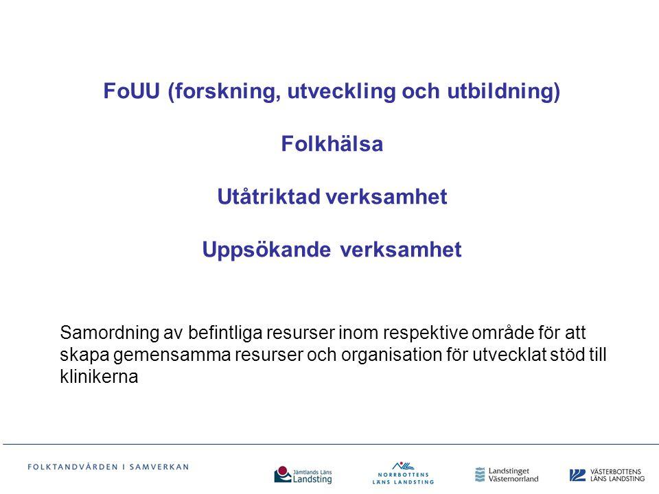 FoUU (forskning, utveckling och utbildning) Folkhälsa Utåtriktad verksamhet Uppsökande verksamhet Samordning av befintliga resurser inom respektive om
